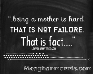 being a mother is hard|meaghanmorris.com